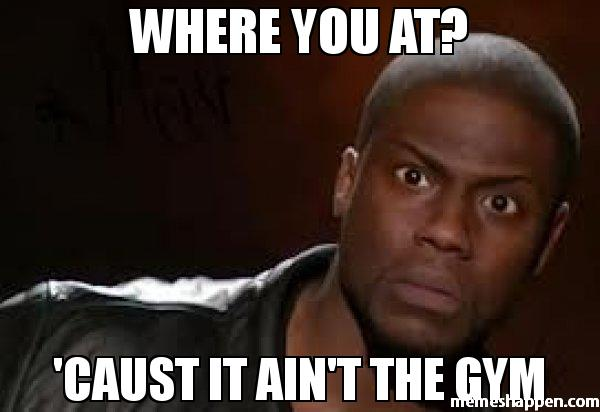 Where-you-at-39Caust-it-ain39t-the-gym-meme-36660.jpg